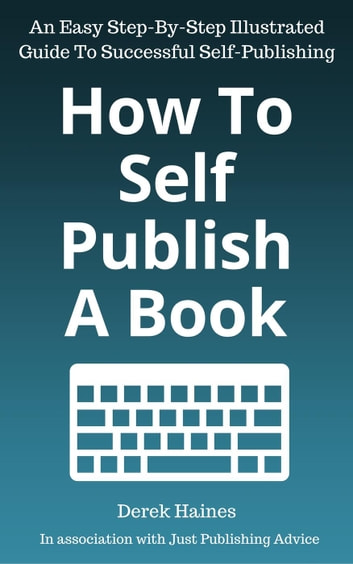 How To Self-Publish A Book - Non-Fiction, #1 ebook by Derek Haines