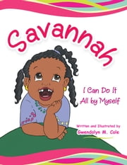 Savannah - I Can Do It All by Myself ebook by Gwendolyn M. Cole