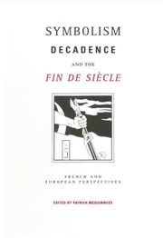 Symbolism, Decadence And The Fin De Siècle: French and European Perspectives ebook by McGuinness, Patrick