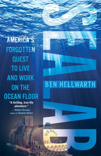 Sealab - America's Forgotten Quest to Live and Work on the Ocean Floor ebook by Ben Hellwarth