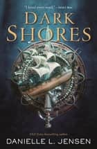 Dark Shores eBook by Danielle L. Jensen