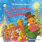 The Berenstain Bears Go Christmas Caroling ljudbok by Mike Berenstain, Julia Tracy