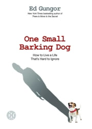 One Small Barking Dog - How to Live a Life That's Hard to Ignore ebook by Ed Gungor