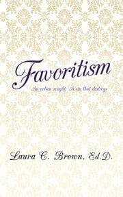 Favoritism - An action sought; A sin that destroys ebook by Laura C. Brown, Ed.D.