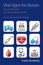 Vital Signs for Nurses - An Introduction to Clinical Observations ebook by Joyce Smith, Rachel Roberts