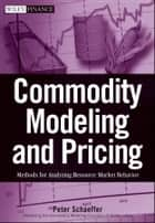 Commodity Modeling and Pricing ebook by Peter V. Schaeffer