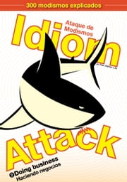 Idiom Attack Vol. 2 - Doing Business (Spanish Edition): Ataque de Modismos 2 - Haciendo negocios - English Idioms for ESL Learners: With 300+ Idioms in 25 Themed Chapters ebook by Peter Liptak