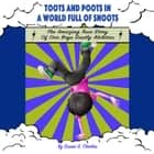 Toots and Poots in a World Full of Snoots audiobook by Susan G. Charles