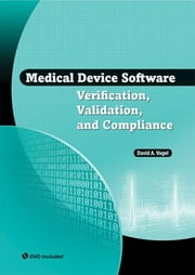Medical Device Software Verification, Validation, and Compliance ebook by Vogel, David A.