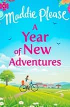 A Year of New Adventures: The hilarious feel-good romantic comedy you need to read this new year ebook by Maddie Please