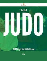 The Real Judo - 160 Things You Did Not Know ebook by Eric Hunt