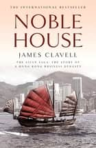 Noble House - The Fifth Novel of the Asian Saga ebook by James Clavell