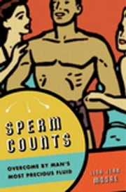 Sperm Counts - Overcome by Man's Most Precious Fluid ebook by Lisa Jean Moore
