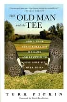 The Old Man and the Tee ebook by David Leadbetter,Turk Pipkin