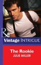 The Rookie (Mills & Boon Intrigue) (The Taylor Clan, Book 3) ebook by Julie Miller
