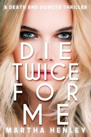 Die Twice For Me ebook by Martha Henley