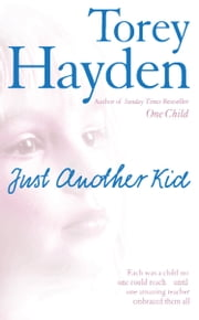 Just Another Kid: Each was a child no one could reach – until one amazing teacher embraced them all ebook by Torey Hayden