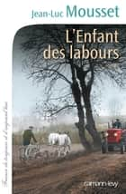 L'Enfant des labours eBook by Jean-Luc Mousset