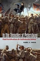 In the Trenches at Petersburg ebook by Earl J. Hess