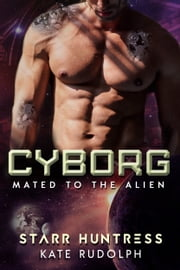 Cyborg ebook by Kate Rudolph, Starr Huntress