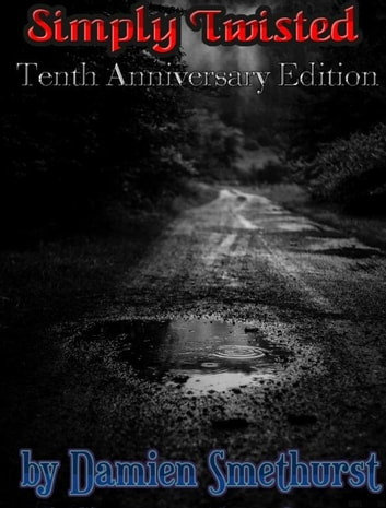 Simply Twisted - Tenth Anniversary Edition ebook by Damien Smethurst