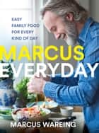Marcus Everyday: Easy Family Food for Every Kind of Day eBook by Marcus Wareing