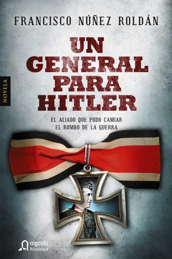 Un general para Hitler ebook by Francisco Núñez Roldán
