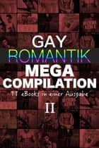 Gay Romantik MEGA Compilation - 11 eBooks in einer Ausgabe! - Band II - MEGA Compilation, #2 ebook by A. Sander, D. Castro, u.a.