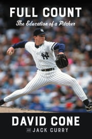 Full Count - The Education of a Pitcher ebook by David Cone, Jack Curry