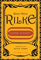 Duino Elegies (A Bilingual Edition) ebook by Rainer Maria Rilke, David Young