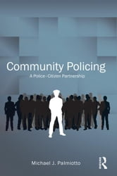 Community Policing - A Police-Citizen Partnership ebook by Michael J. Palmiotto