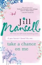 Take a Chance on Me ebook by Jill Mansell