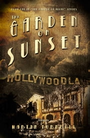 The Garden on Sunset: A Novel of Golden-Era Hollywood ebook by Martin Turnbull