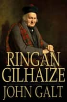 Ringan Gilhaize - Or, The Covenanters ebook by