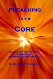 Preaching to the Core ebook by Robert Morrin Jr