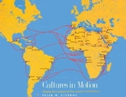 Cultures in Motion: Mapping Key Contacts and Their Imprints in World History ebook by Stearns, Peter N.