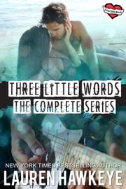 Three Little Words: The Complete Series ebook by Lauren Hawkeye