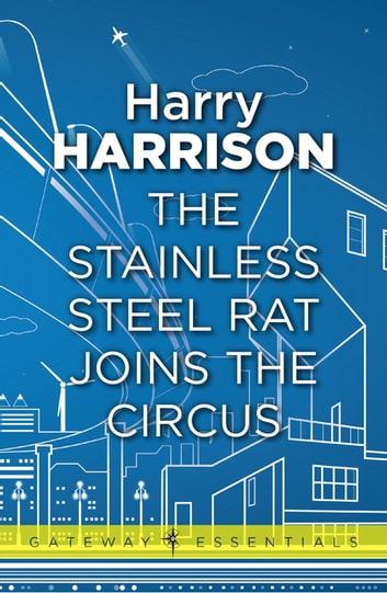 The Stainless Steel Rat Joins The Circus - The Stainless Steel Rat Book 10 ebook by Harry Harrison