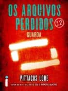 Os Arquivos Perdidos 12: Guarda (Os Legados de Lorien) eBook by Pittacus Lore