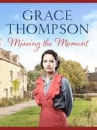Missing the Moment ebook by Grace Thompson