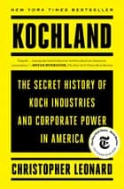 Kochland - The Secret History of Koch Industries and Corporate Power in America ebook by Christopher Leonard