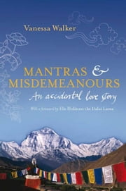 Mantras and Misdemeanours: An accidental love story ebook by Walker, Vanessa