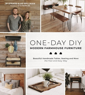 One-Day DIY: Modern Farmhouse Furniture - Beautiful Handmade Tables, Seating and More the Fast and Easy Way ebook by Liz Spillman,JP Strate