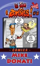 Le jour des Zombies 3 ! ebook by Mike Donati