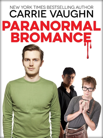 Paranormal Bromance ebook by Carrie Vaughn