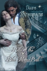 Belle of the Blue Moon Ball ebook by Dawn Thompson