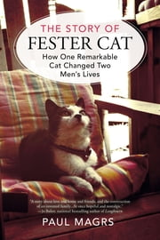 The Story of Fester Cat - How One Remarkable Cat Changed Two Men's Lives ebook by Paul Magrs