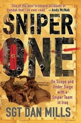 Sniper One - On Scope and Under Siege with a Sniper Team in Iraq ebook by Dan Mills