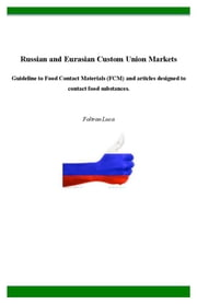 Russian and Eurasian Custom Union Markets - Guideline to Food Contact Materials (FCM) and articles designed to contact food substances. ebook by Foltran Luca