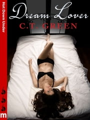 Dream Lover: Hot Down Under ebook by C. T. Green, C.T. Green